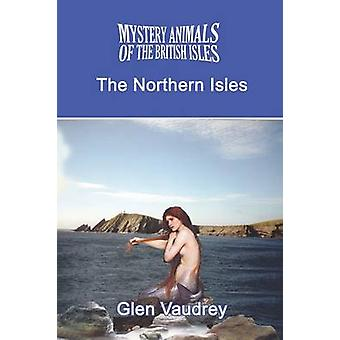 The Mystery Animals of the British Isles The Northern Isles by Vaudrey & Glen