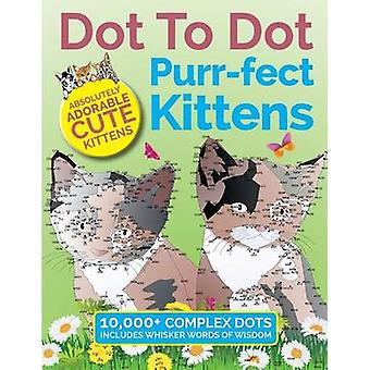 Dot To Dot Purrfect Kittens Absolutely Adorable Cute Kittens to Complete and Colour by Rose & Christina