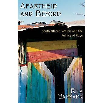 Apartheid and Beyond South African Writers and the Politics of Place von Barnard & Rita