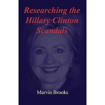 Researching the Hillary Clinton Scandals by Brooks & Marvin