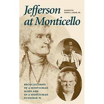Jefferson at Monticello Memoirs of a Monticello Slave and Jefferson at Monticello by Bear & James A. & Jr.