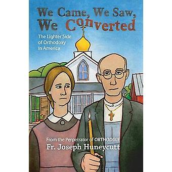 We Came We Saw We Converted The Lighter Side of Orthodoxy in America by Huneycutt & Joseph