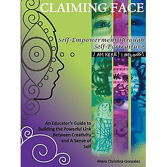 Claiming Face SelfEmpowerment Through SelfPortraiture by Gonzalez & Maya Christina