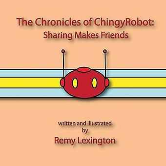 The Chronicles of Chingyrobot Sharing Makes Friends by Lexington & Remy