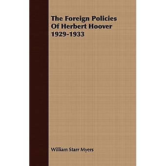 The Foreign Policies of Herbert Hoover 19291933 by Myers & William Starr