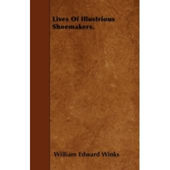 Lives Of Illustrious Shoemakers. by Winks & William Edward