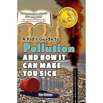 A Kids Guide to Pollution and How It Can Make You Sick by Simons & Rae