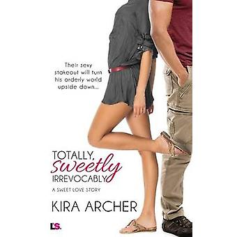 Totally Sweetly Irrevocably by Archer & Kira