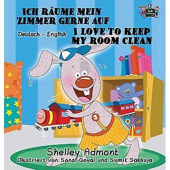 Ich halte mein Zimmer gern sauber I Love to Keep My Room Clean German English Bilingual Edition by Admont & Shelley