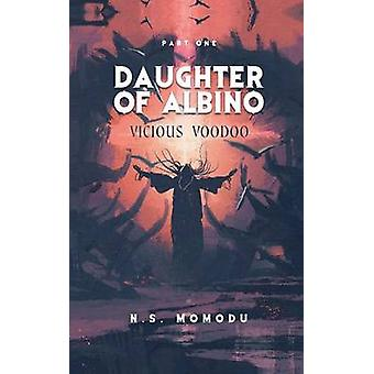 Daughter of Albino Vicious Voodoo by Momodu & N. S.