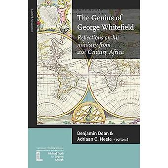 The Genius of George Whitefield Reflections on his Ministry from 21st Century Africa by Dean & Benjamin