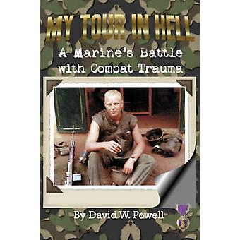 My Tour In Hell A Marines Battle with Combat Trauma by Powell & David & W