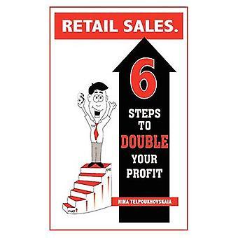Retail Sales. 6 Steps to Double Your Profit by Telpoukhovskaia & Nina