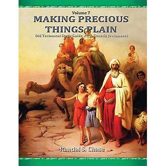 Old Testament Study Guide Pt. 1 Genesis to Numbers Making Precious Things Plain Vol. 7 by Chase & Randal S.