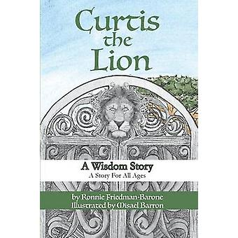 Curtis the Lion A Wisdom Story A Story For All Ages by FriedmanBarone & Ronnie