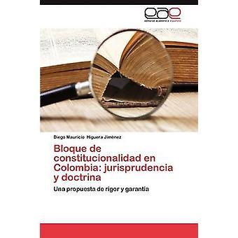 Bloque de Constitucionalidad En Colombia Jurisprudencia y Doctrina by Higuera Jimenez Diego Mauricio