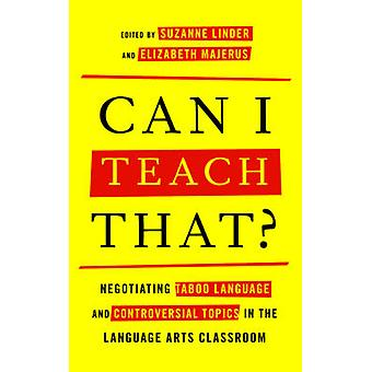 Can I Teach That Negotiating Taboo Language and Controversial Topics in the Language Arts Classroom by Linder & Suzanne