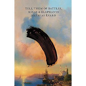 Tell Them of Battles - Kings - and Elephants by Mathias Enard - 97808