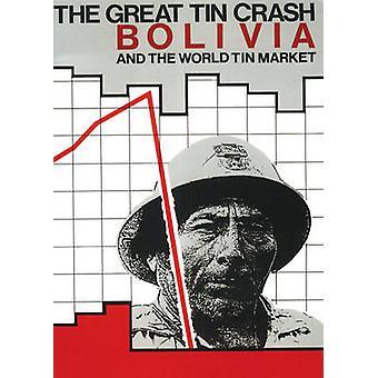 The Great Tin Crash - Bolivia and the World Tin Market by John Crabtre