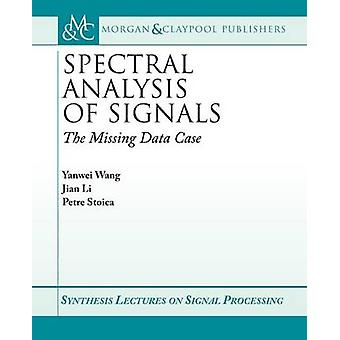 Spectral Analysis of Signals - The Missing Data Case by Yanwei Wang -