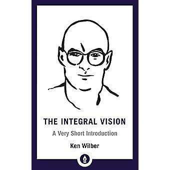 Integral Vision - A Very Short Introduction by Ken Wilber - 9781611806