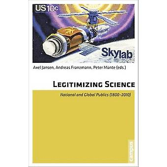 Legitimizing Science - National and Global Public (1800-2010) by Axel