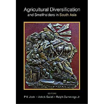 Agricultural Diversification and Small Holders in South Asia by P. K.