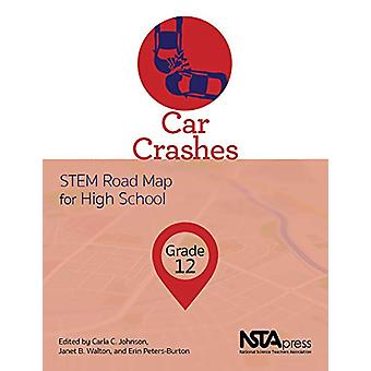 Car Crashes - STEM Road Map for High School - Grade 12 by Carla C. Joh