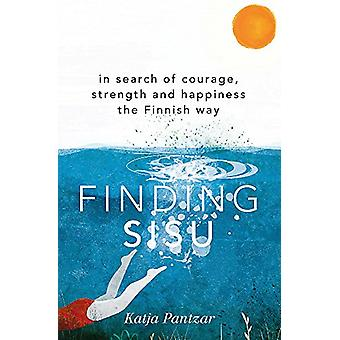 Finding Sisu - In search of courage - strength and happiness the Finni