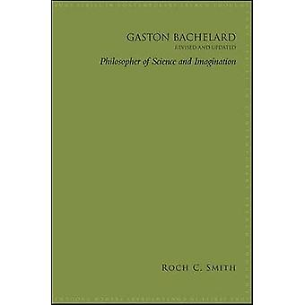 Gaston Bachelard - Philosopher of Science and Imagination (Revised and