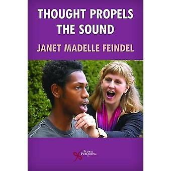 The Thought Propels the Sound by Janet Madelle Feindel - 978159756206