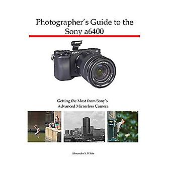 Photographer's Guide to the Sony a6400 - Getting the Most from Sony's