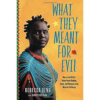 What They Meant for Evil - How a Lost Girl of Sudan Found Healing - Pe