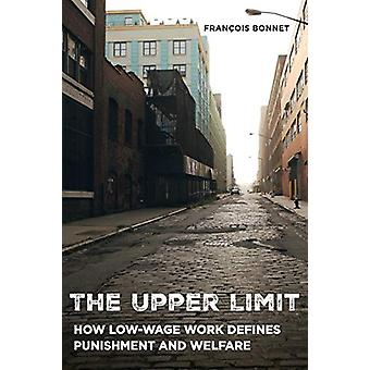 The Upper Limit - How Low-Wage Work Defines Punishment and Welfare by