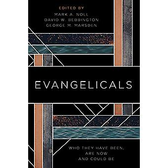 Evangelicals - Who They Have Been - Are Now - and Could Be by Mark a N