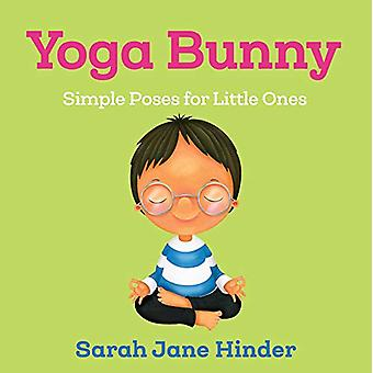 Yoga Bunny - Simple Poses for Little Ones by Sarah Jane Hinder - 97816