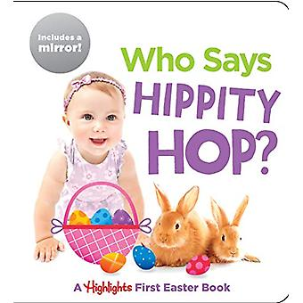 Who Says Hippity Hop? - A Highlights First Easter Book by HIGHLIGHTS -