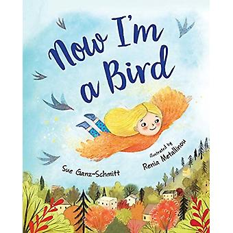 Now Im a Bird by Sue Ganz Schmitt & Illustrated by Renia Metallinou