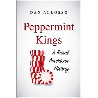 PEPPERMINT KINGS - A RURAL AMERICAN HISTORY (Yale Agrarian Studies (YUP))