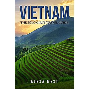 Vietnam - The Solo Girl's Travel Guide by Alexa West - 9780578479415 B