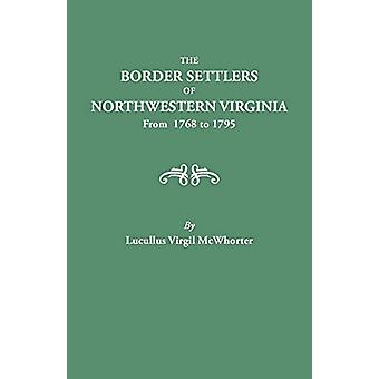 Border Settlers of Northeastern Virginia from 1768 to 1795 by Lucullu