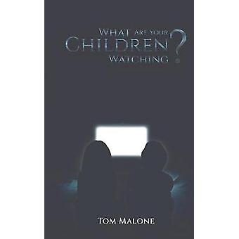 What Are Your Children Watching? by Tom Malone - 9781528947053 Book