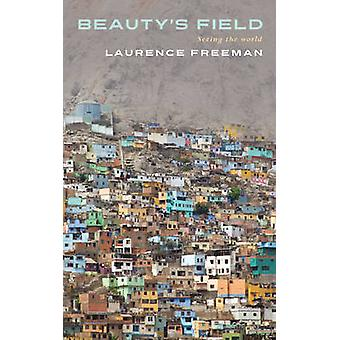 Beauty's Field - Seeing the World av Laurence Freeman - 9781848256699