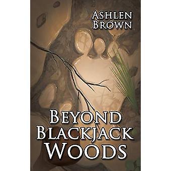 Beyond Blackjack Woods by Ashlen Brown - 9781942899631 Book