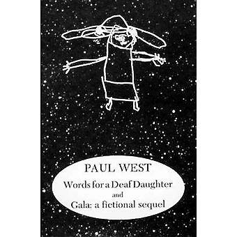 Words for a Deaf Daughter and Gala A Fictional Sequel by Paul West
