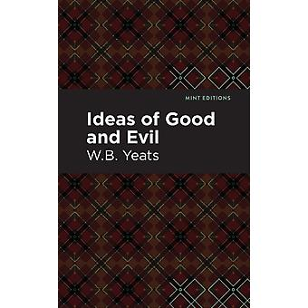 Ideas of Good and Evil by William Butler Yeats & Contributions by Mint Editions
