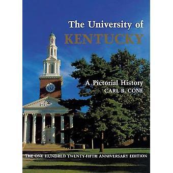L'Université du Kentucky - Une histoire picturale par Carl B. Cone - 978