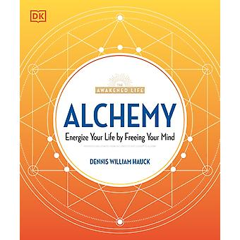 Alchemy  Energize Your Life by Freeing Your Mind by Dennis William Hauck