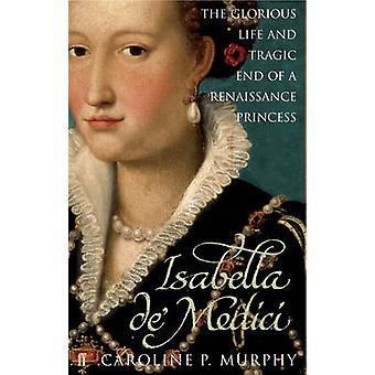 إيزابيلا De'Medici-الحياة المجيدة ونهاية مأساوية للنهضة