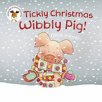 Tickly Christmas Wibbly Pig! by Mick Inkpen - 9781444924107 Book